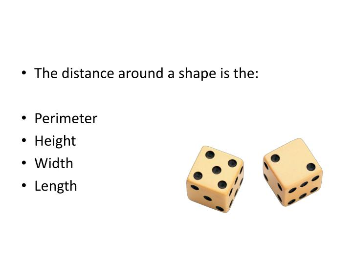 The distance around a shape is the: