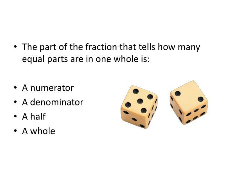 The part of the fraction that tells how many equal parts are in one whole is: