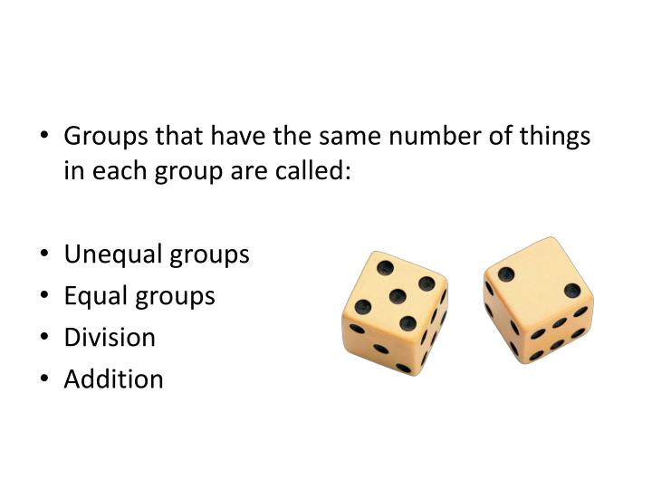 Groups that have the same number of things in each group are called: