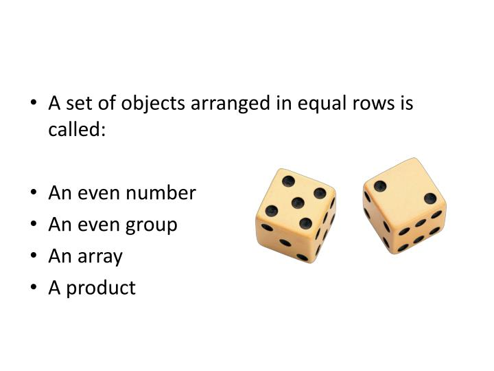 A set of objects arranged in equal rows is called: