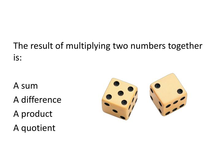 The result of multiplying two numbers together is: