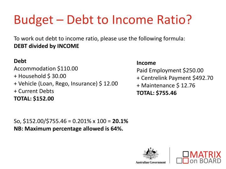 Budget – Debt to Income Ratio?