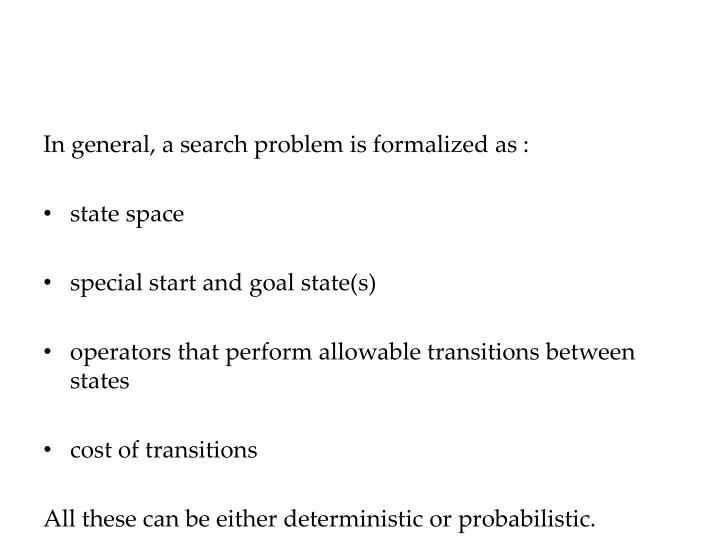 In general, a search problem is formalized as :