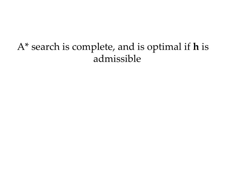 A* search is complete, and is optimal if