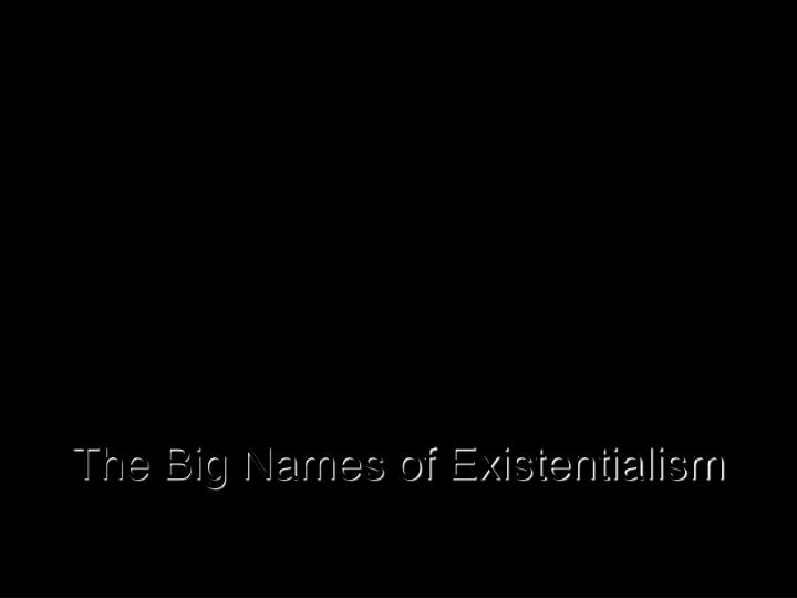 the big names of existentialism