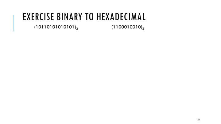 Exercise Binary to Hexadecimal