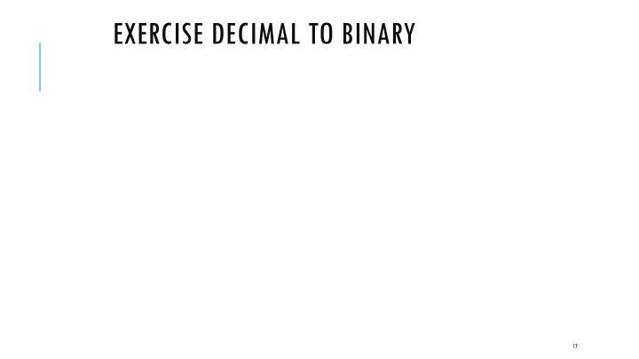Exercise Decimal to Binary