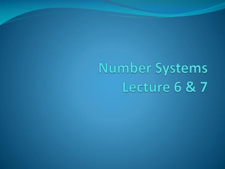 number systems lecture 6 7 n.