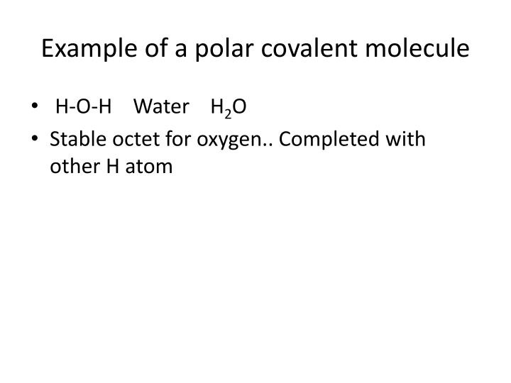 Example of a polar covalent molecule
