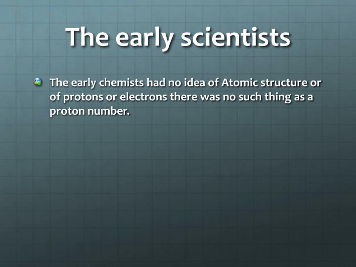 The early scientists