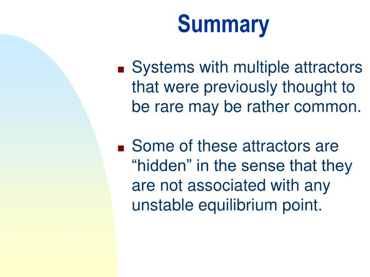 Systems with multiple attractors that were previously thought to be rare may be rather common.