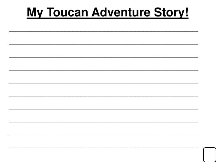 My Toucan Adventure Story!