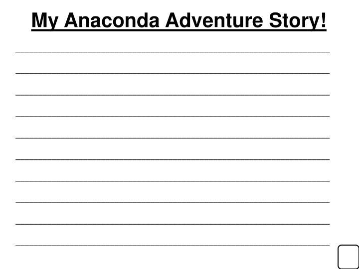 My Anaconda Adventure Story!