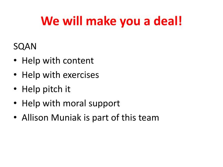 We will make you a deal!
