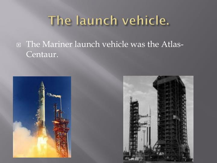 The launch vehicle.