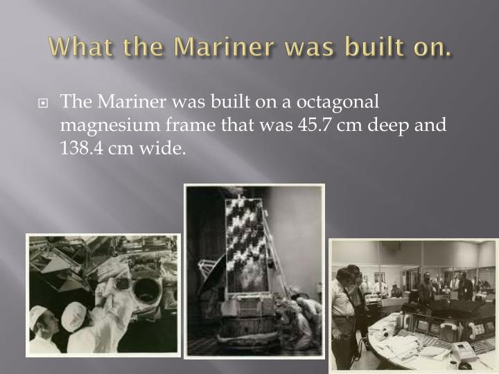 What the Mariner was built on.
