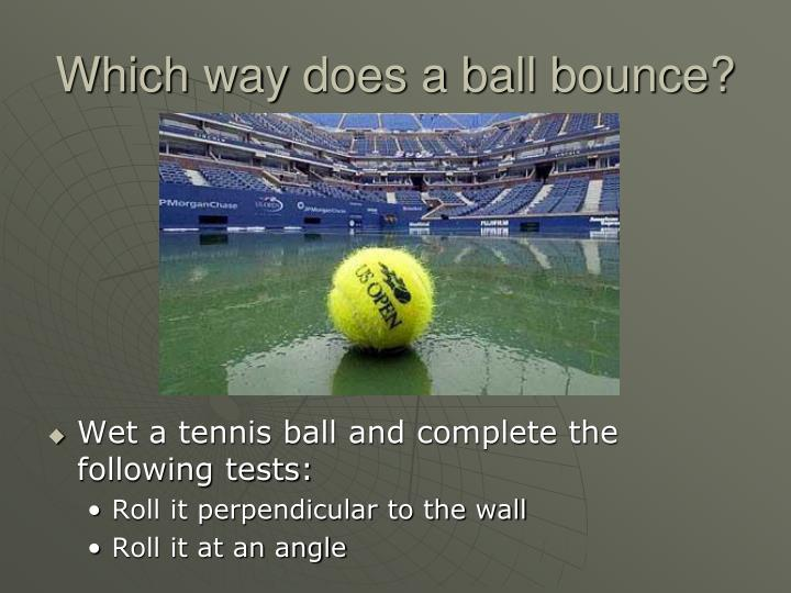 Which way does a ball bounce