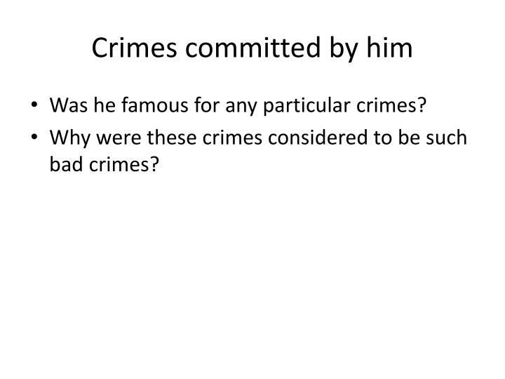 Crimes committed by him