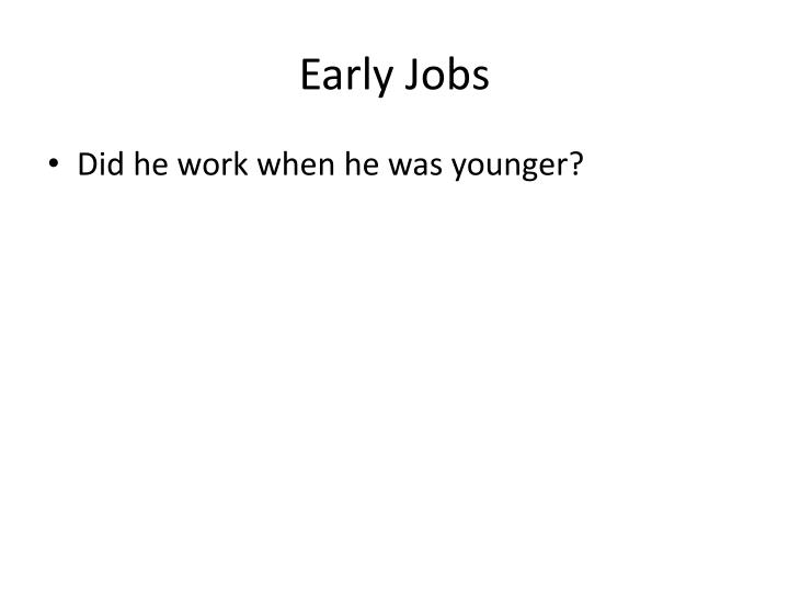 Early jobs