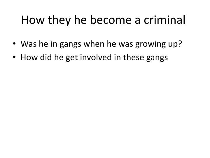 How they he become a criminal