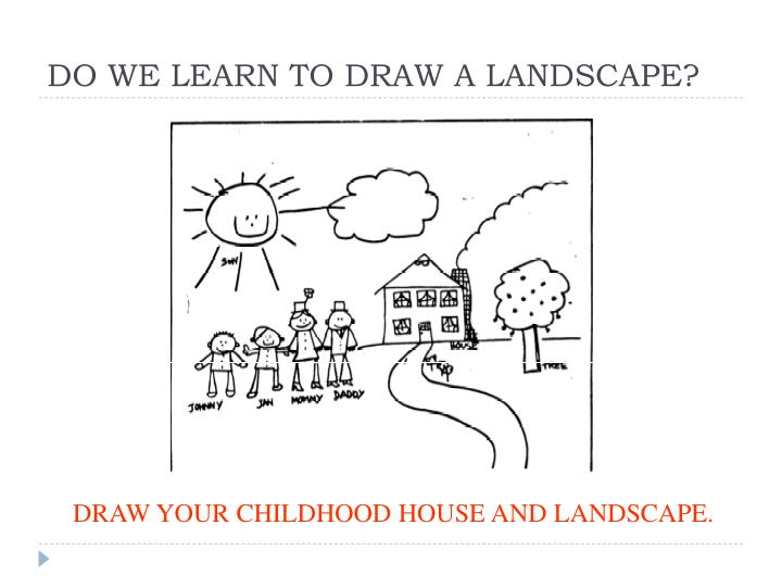 DO WE LEARN TO DRAW A LANDSCAPE?