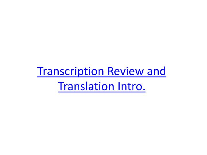 Transcription Review and Translation Intro.