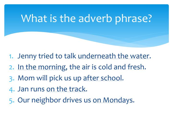 What is the adverb phrase?