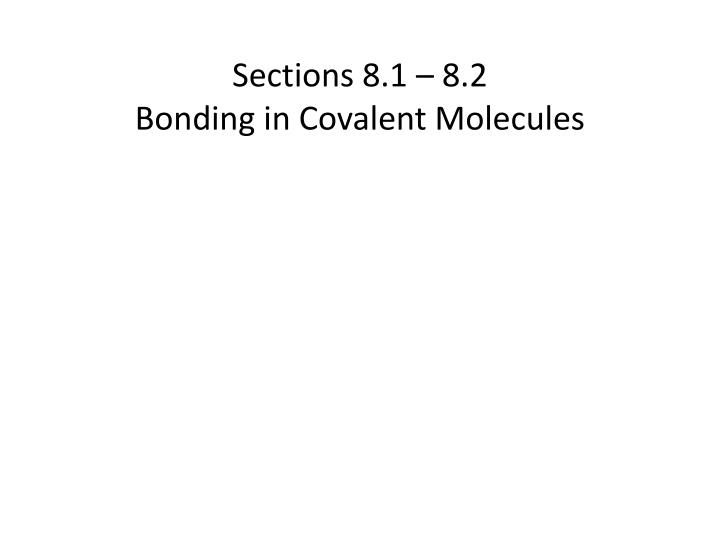 Sections 8 1 8 2 bonding in covalent molecules