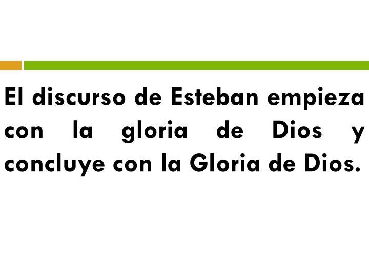 El discurso de Esteban empieza con la gloria de Dios y concluye con la