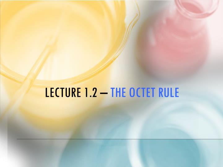 lecture 1 2 the octet rule n.