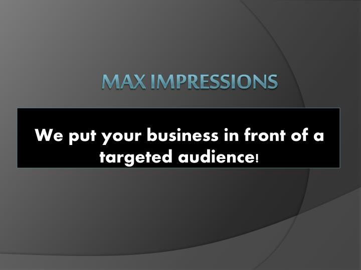 we put your business in front of a targeted audience n.