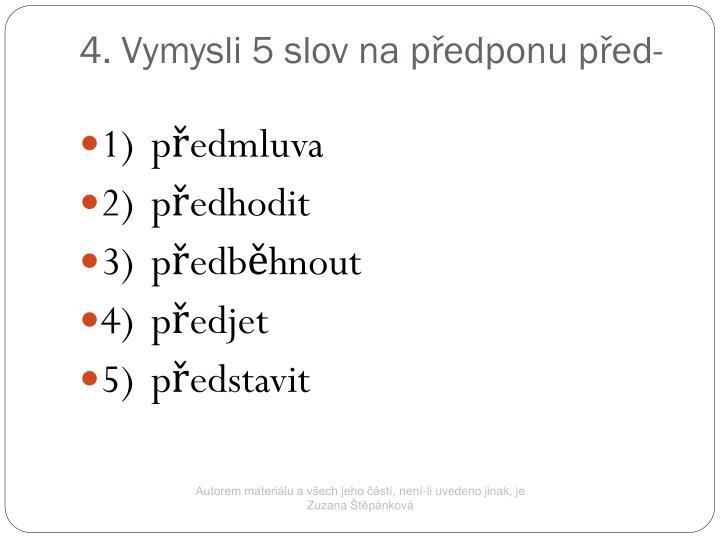 4. Vymysli 5 slov na předponu před-