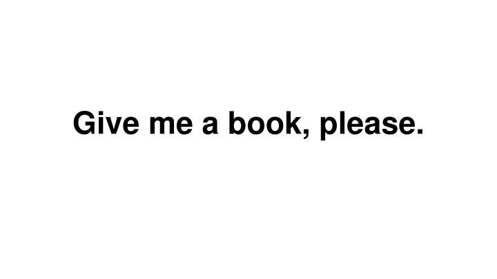 Give me a book, please.