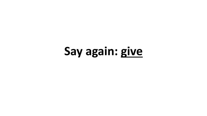 Say again: