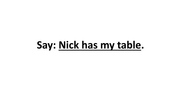 Say nick has my table