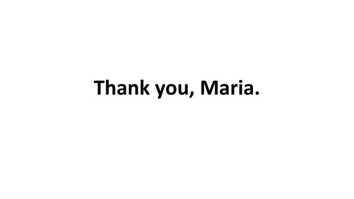 Thank you, Maria.