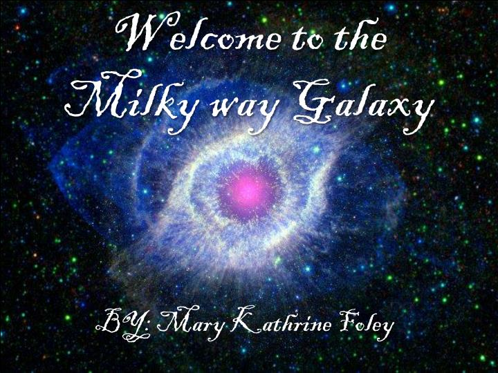 Welcome to the milky way galaxy