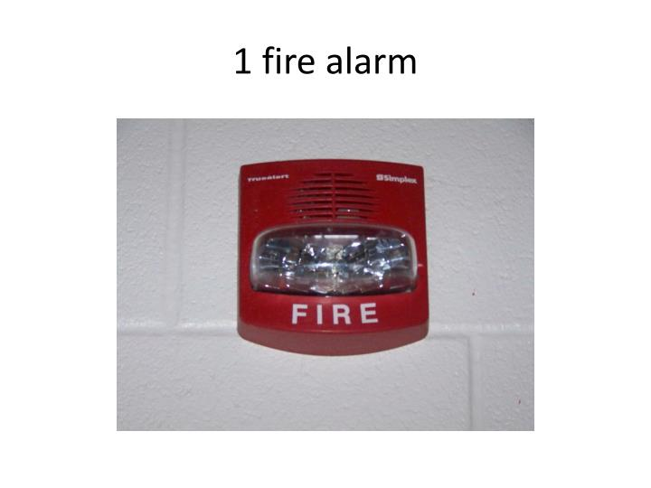 1 fire alarm