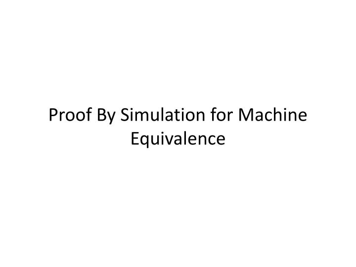 Proof By Simulation for Machine Equivalence