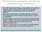 what is the future of evolution and what role should humans play in this future