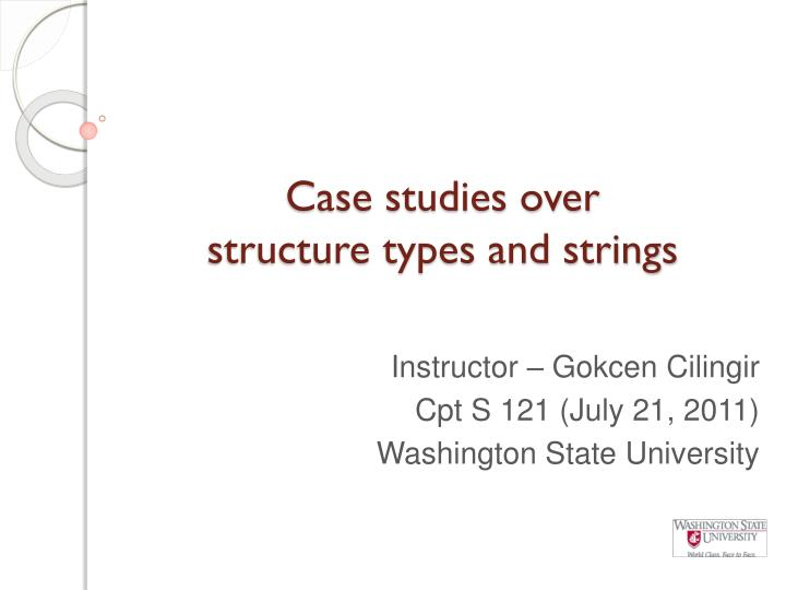 Case studies over structure types and strings