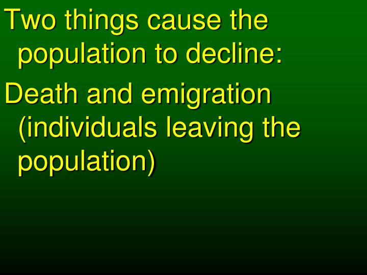 Two things cause the population to decline: