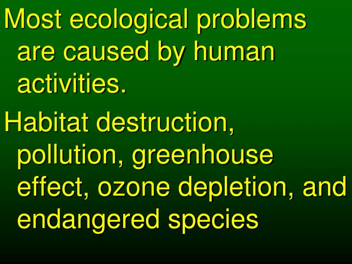 Most ecological problems are caused by human activities.
