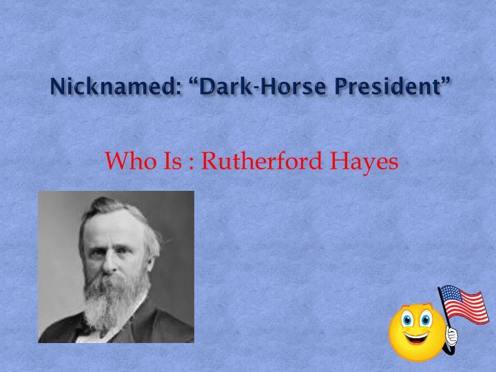 """Nicknamed: """"Dark-Horse President"""""""