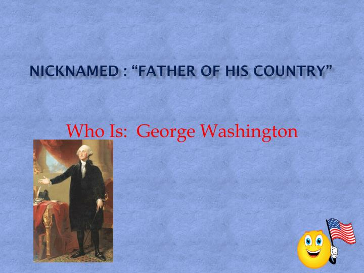 """Nicknamed : """"Father Of His Country"""""""