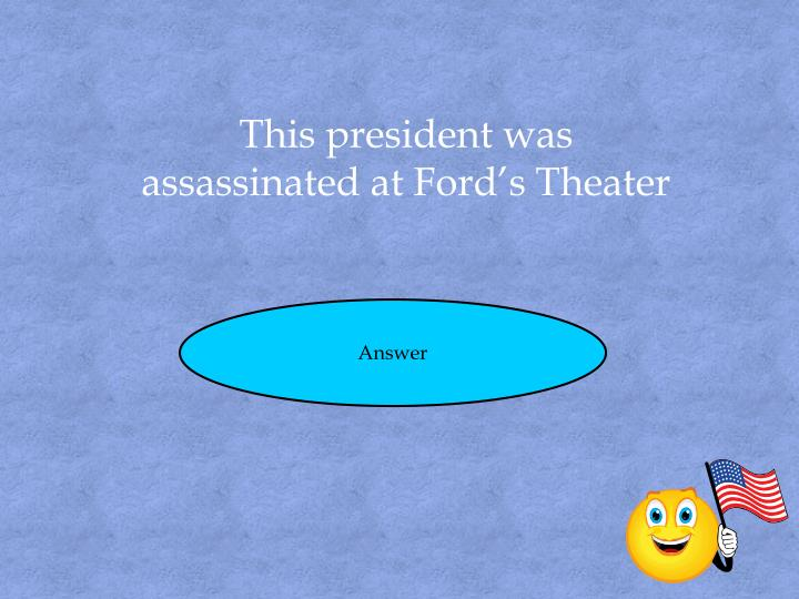 This president was assassinated at Ford's Theater