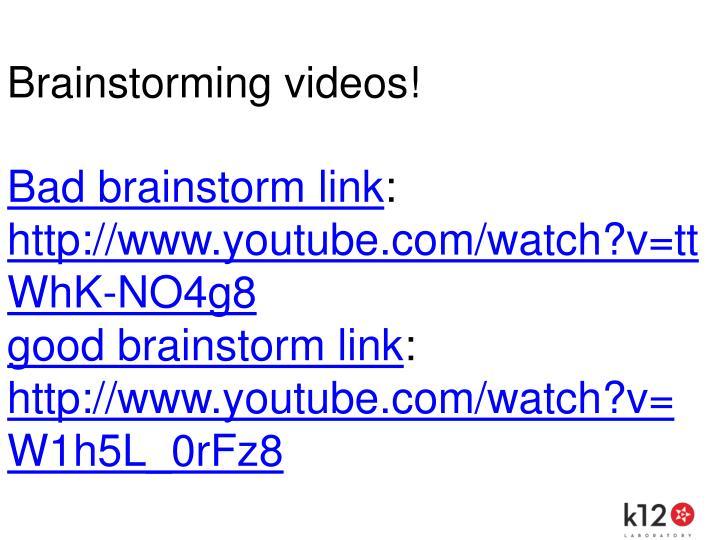 Brainstorming videos!