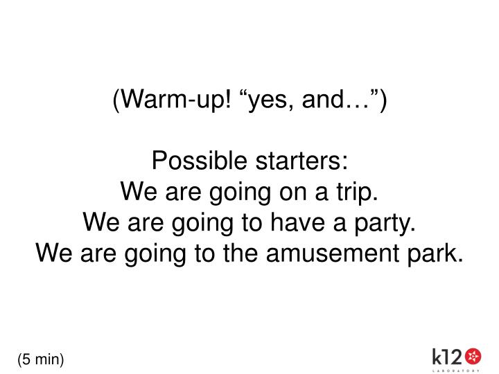 """(Warm-up! """"yes, and…"""")"""