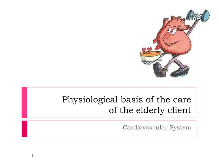 physiological basis of the care of the elderly client n.