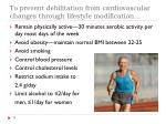 to prevent debilitation from cardiovascular changes through lifestyle modification